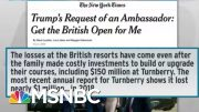 Trump Pushed Diplomat To Boost Golf Club At Expense Of US Stature: NYT | Rachel Maddow | MSNBC 2