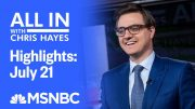 Watch All In With Chris Hayes Highlights: July 21 | MSNBC 4