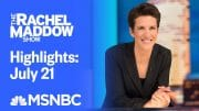 Watch Rachel Maddow Highlights: July 21 | MSNBC 4
