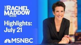Watch Rachel Maddow Highlights: July 21 | MSNBC 1