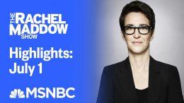 Watch Rachel Maddow Highlights: July 1 | MSNBC 8