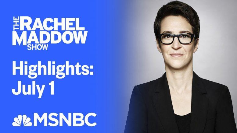 Watch Rachel Maddow Highlights: July 1 | MSNBC 1