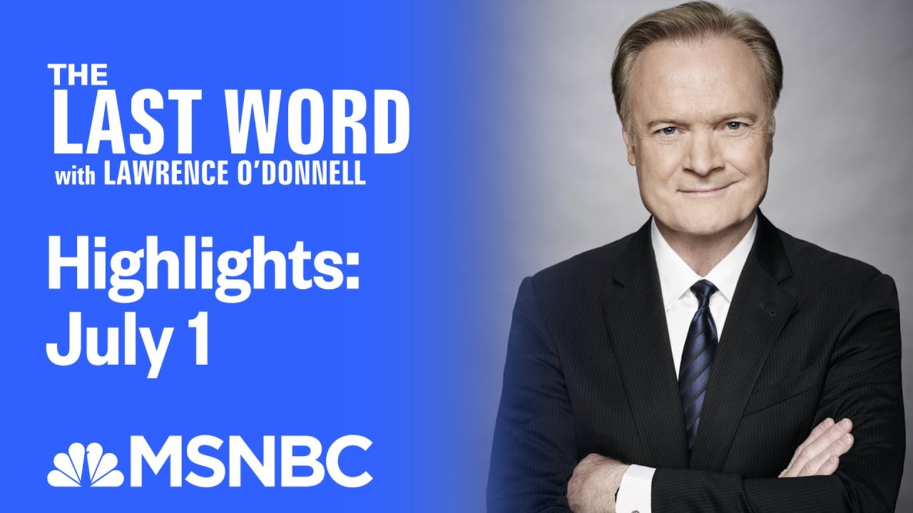 Watch The Last Word With Lawrence O'Donnell Highlights: July 1 | MSNBC 2