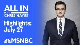 Watch All In With Chris Hayes Highlights: July 27 | MSNBC 7