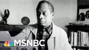 What James Baldwin's Work Means For A Nation Having A Reckoning On Race | The 11th Hour | MSNBC 2