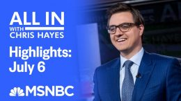 Watch All In With Chris Hayes Highlights: July 6 | MSNBC 4