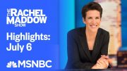 Watch Rachel Maddow Highlights: July 6 | MSNBC 2