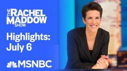 Watch Rachel Maddow Highlights: July 6 | MSNBC 7