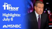 Watch The 11th Hour With Brian Williams Highlights: July 6 | MSNBC 4