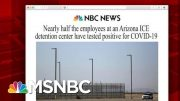 Arizona ICE Detention Center Employees Test Positive For Virus | Morning Joe | MSNBC 4