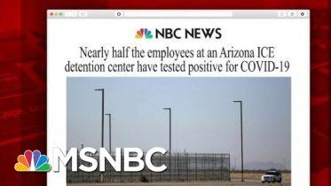 Arizona ICE Detention Center Employees Test Positive For Virus | Morning Joe | MSNBC 6