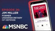 Chuck Rosenberg Podcast With Jim Miller | The Oath - Ep 26 | MSNBC 5