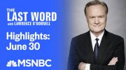Watch The Last Word With Lawrence O'Donnell Highlights: June 30 | MSNBC 3