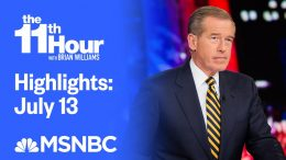 Watch The 11th Hour With Brian Williams Highlights: July 13 | MSNBC 2