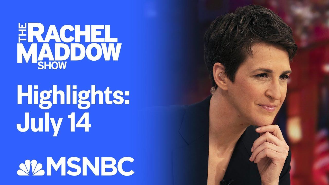 Watch Rachel Maddow Highlights: July 14   MSNBC 7