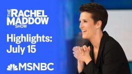 Watch Rachel Maddow Highlights: July 15 | MSNBC 3