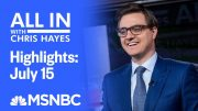 Watch All In With Chris Hayes Highlights: July 15 | MSNBC 5