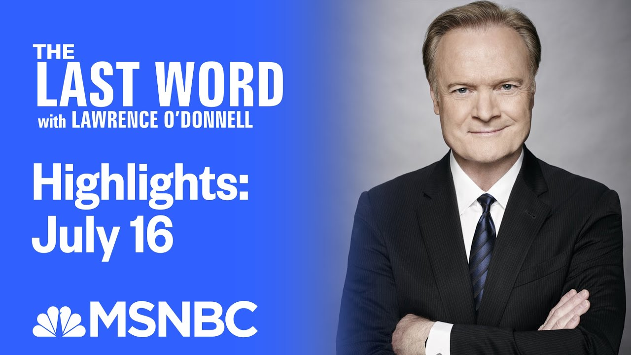 Watch The Last Word With Lawrence O'Donnell Highlights: July 16th   MSNBC 2