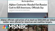 Russia Paid Up To $100k Bounty For US Deaths In Afghanistan: NYT | Rachel Maddow | MSNBC 2