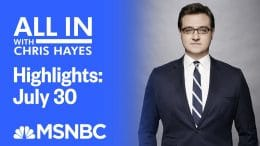 Watch All In With Chris Hayes Highlights: July 30th | MSNBC 3