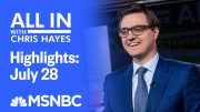Watch All In With Chris Hayes Highlights: July 28 | MSNBC 5