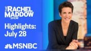 Watch Rachel Maddow Highlights: July 28   MSNBC 3