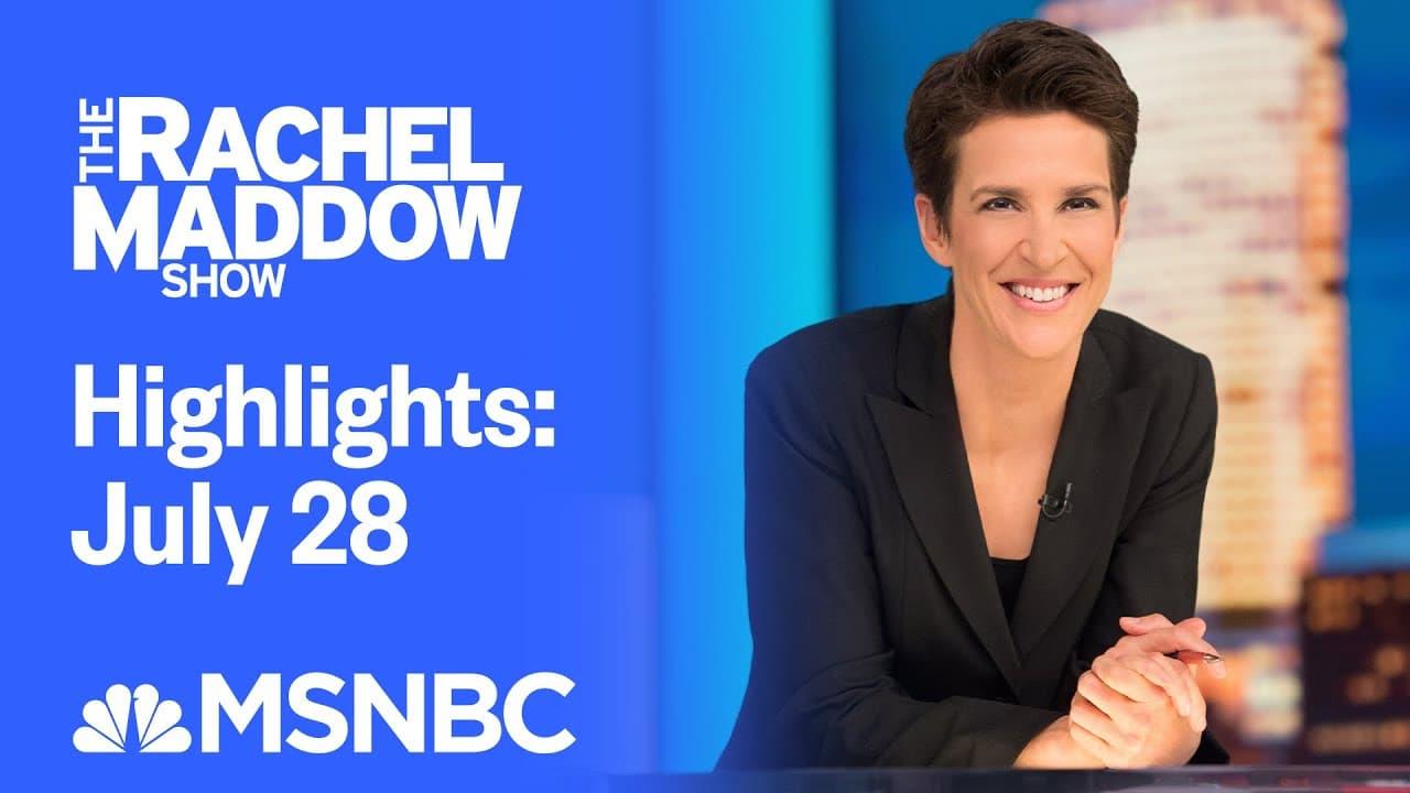 Watch Rachel Maddow Highlights: July 28 | MSNBC 8