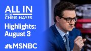 Watch All In With Chris Hayes Highlights: August 3| MSNBC 2