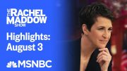 Watch Rachel Maddow Highlights: August 3 | MSNBC 5