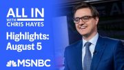 Watch All In With Chris Hayes Highlights: August 5 | MSNBC 2