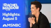 Watch Rachel Maddow Highlights: August 5 | MSNBC 3