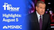 Watch The 11th Hour With Brian Williams Highlights: August 5 | MSNBC 2