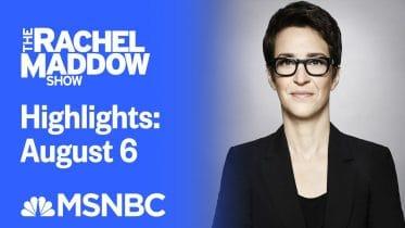 Watch Rachel Maddow Highlights: August 6 | MSNBC 6