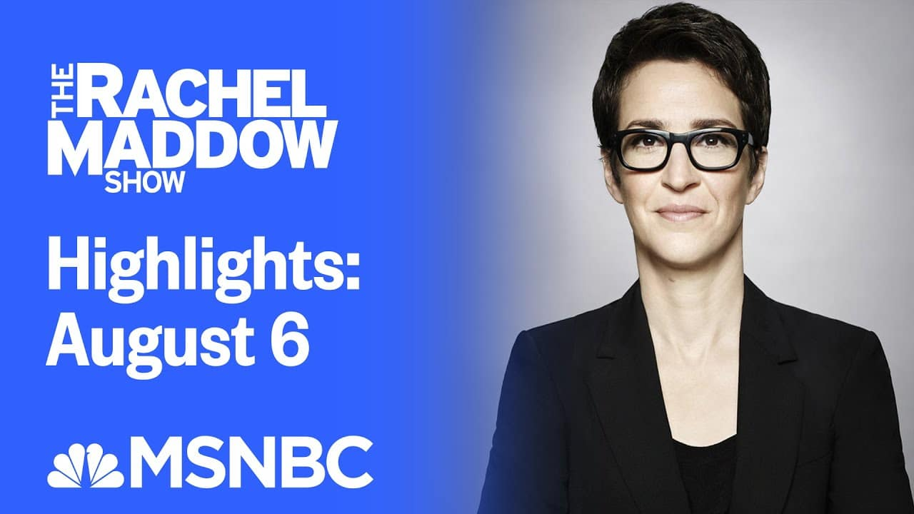 Watch Rachel Maddow Highlights: August 6 | MSNBC 8