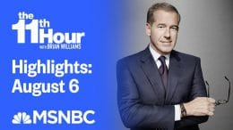 Watch The 11th Hour With Brian Williams Highlights: August 6| MSNBC 8
