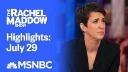 Watch Rachel Maddow Highlights: July 29 | MSNBC 5