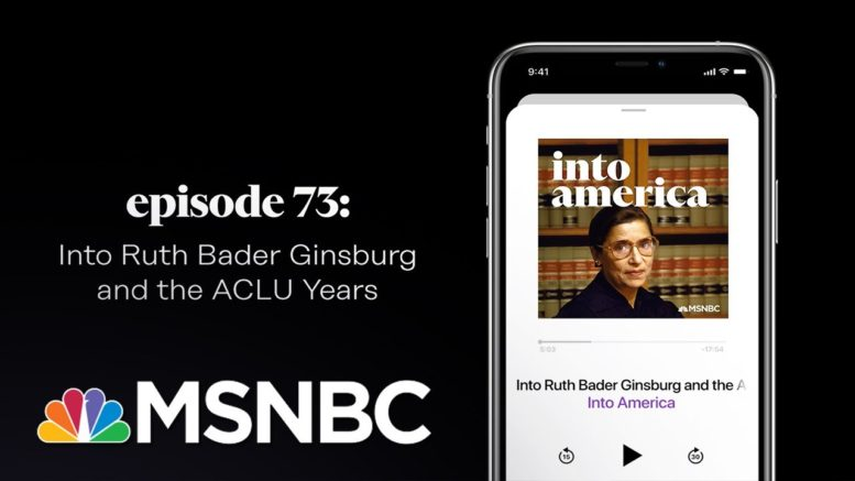 Into Ruth Bader Ginsburg and the ACLU Years   Into America Podcast – Ep. 73   MSNBC 1