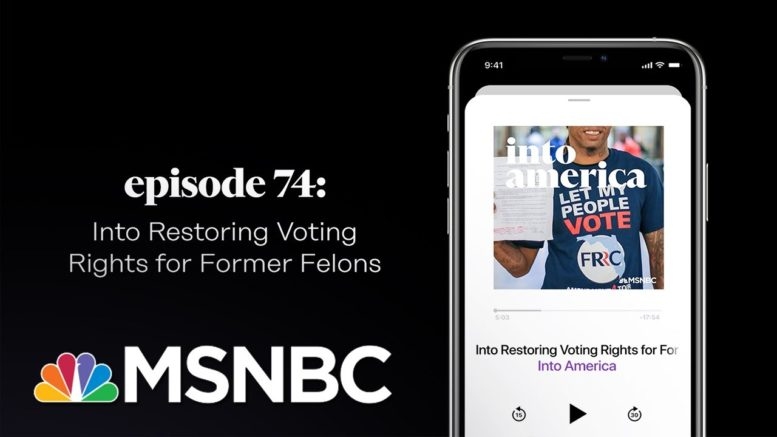 Into Restoring Voting Rights for Former Felons | Into America Podcast – Ep. 74 | MSNBC 1