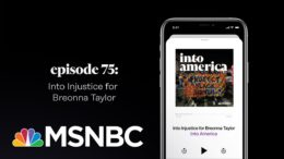Into Injustice for Breonna Taylor | Into America Podcast – Ep. 75 | MSNBC 9