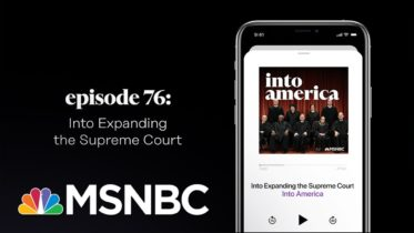 Into Expanding the Supreme Court | Into America Podcast – Ep. 76 | MSNBC 6