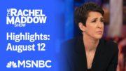 Watch Rachel Maddow Highlights: August 12 | MSNBC 3