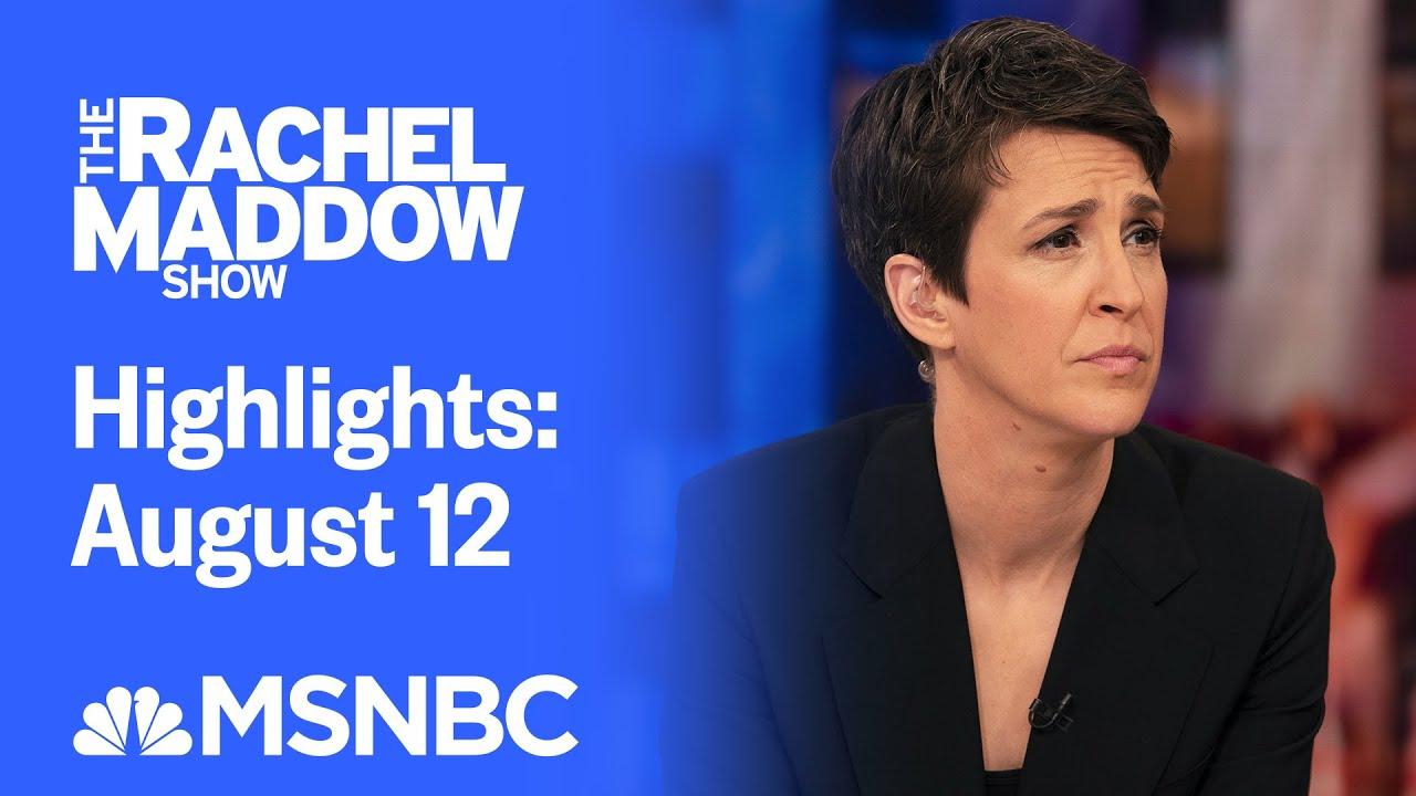 Watch Rachel Maddow Highlights: August 12 | MSNBC 1