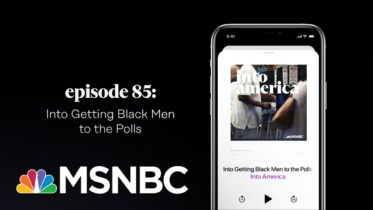 Into Getting Black Men to the Polls | Into America Podcast – Ep. 85 | MSNBC 6