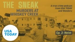 "The Sneak: A True Crime Podcast – ""The Heist"" (Episode 2) 