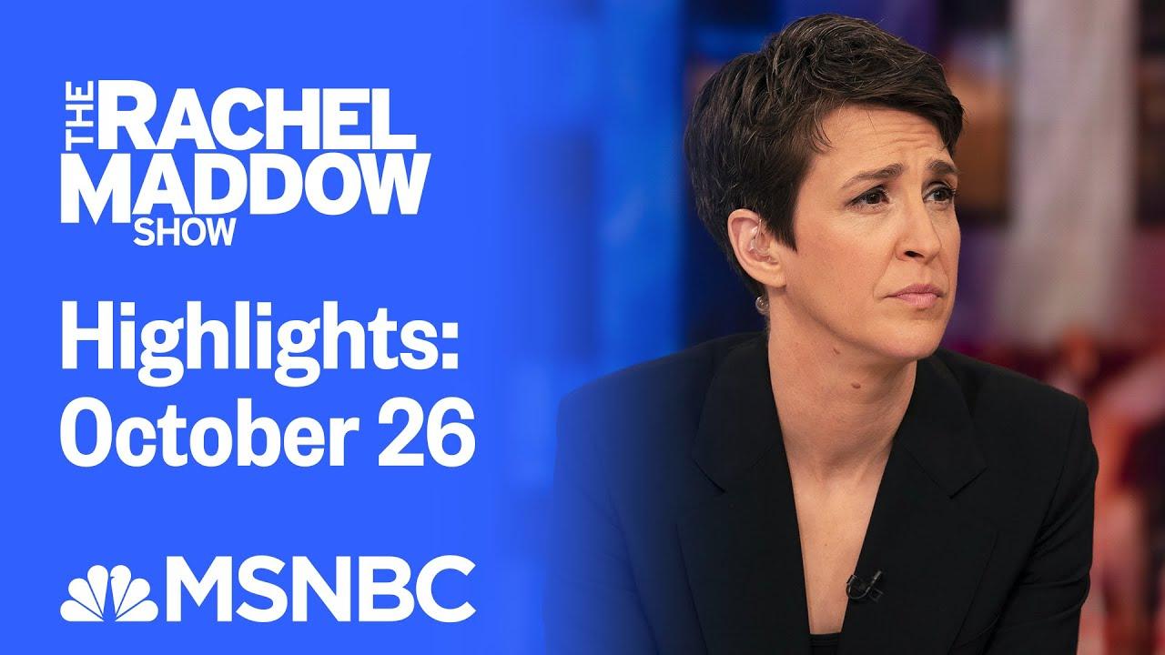 Watch Rachel Maddow Highlights: October 26 | MSNBC 8