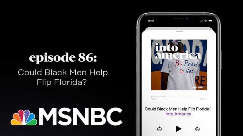 Could Black Men Help Flip Florida? | Into America Podcast – Ep. 86 | MSNBC 1