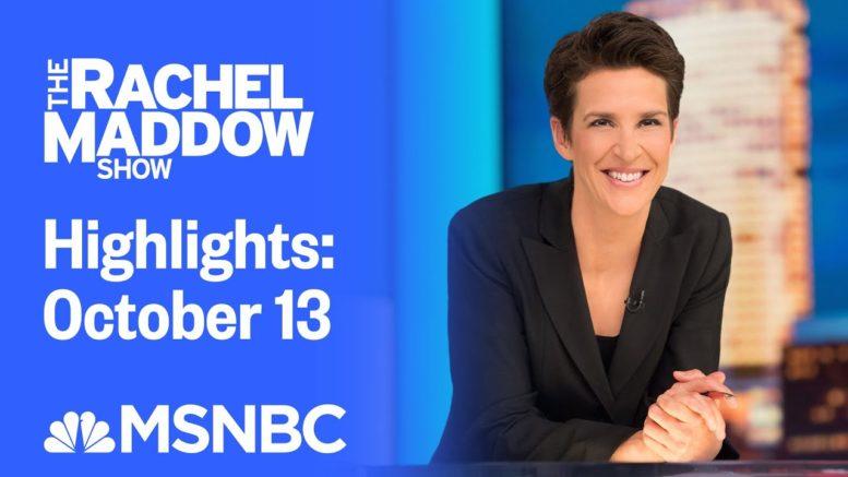Watch Rachel Maddow Highlights: October 13 | MSNBC 1