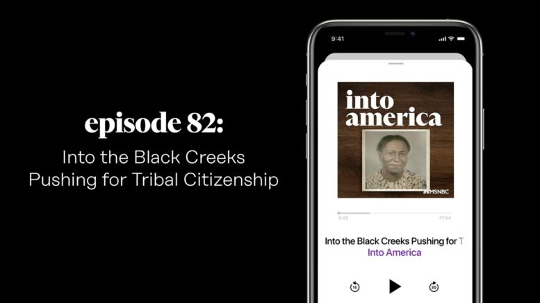 Into the Black Creeks Pushing for Tribal Citizenship | Into America Podcast – Ep. 82 | MSNBC 1