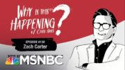 Chris Hayes Podcast With Zach Carter  | Why Is This Happening? - EP 130 | MSNBC 4