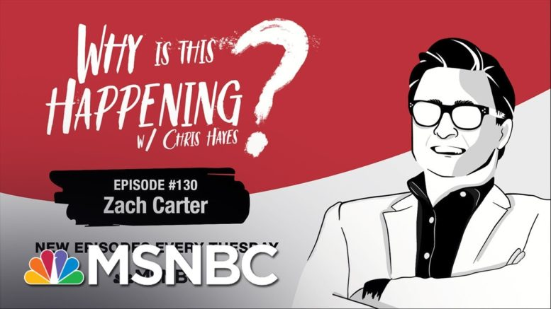 Chris Hayes Podcast With Zach Carter  | Why Is This Happening? - EP 130 | MSNBC 1